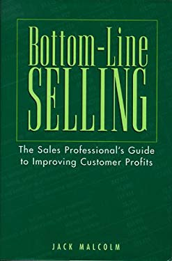 Bottom-Line Selling: The Sales Professional's Guide to Improving Customer Profits