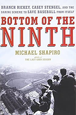 Bottom of the Ninth: Branch Rickey, Casey Stengel, and the Daring Scheme to Save Baseball from Itself 9780805082470