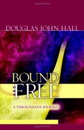 Bound and Free: A Theologian's Journey