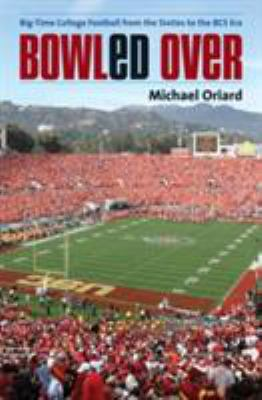 Bowled Over: Big-Time College Football from the Sixties to the BCS Era 9780807833292