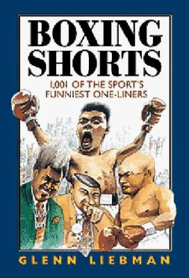Boxing Shorts: 1,001 of the Sport's Funniest One-Liners 9780809232161