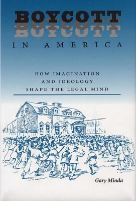 Boycott in America: How Imagination and Ideology Shape the Legal Mind 9780809321742