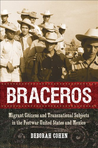Braceros: Migrant Citizens and Transnational Subjects in the Postwar United States and Mexico 9780807833599