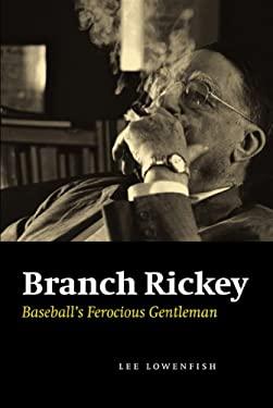 Branch Rickey: Baseball's Ferocious Gentleman 9780803224537