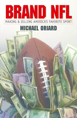 Brand NFL: Making and Selling America's Favorite Sport 9780807831427