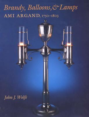 Brandy, Balloons, & Lamps: Ami Argand, 1750-1803 9780809322787