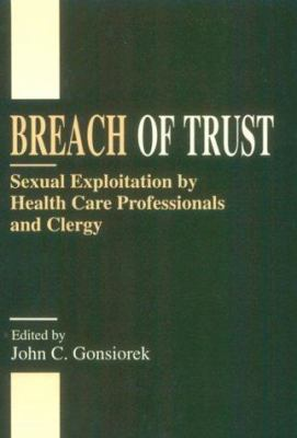 Breach of Trust: Sexual Exploitation by Health Care Professionals and Clergy 9780803955578