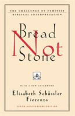 Bread Not Stone: The Challenge of Feminist Biblical Interpretation 9780807012314