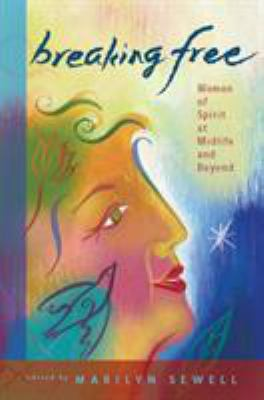 Breaking Free: Women of Spirit at Midlife and Beyond 9780807028254