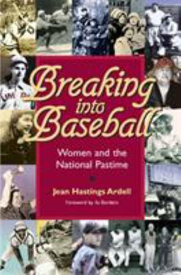 Breaking Into Baseball: Women and the National Pastime 9780809326273