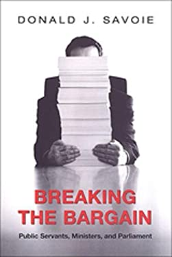 Breaking the Bargain: Public Servants, Ministers, and Parliament 9780802085917
