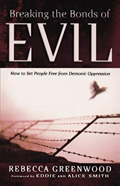 Breaking the Bonds of Evil: How to Set People Free from Demonic Oppression 9780800794118
