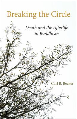 Breaking the Circle: Death and the Afterlife in Buddhism 9780809319329