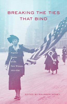 Breaking the Ties That Bind: Popular Stories of the New Woman, 1915 - 1930 9780806130347