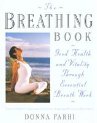 The Breathing Book: Vitality & Good Health Through Essential Breath Work 9780805042979