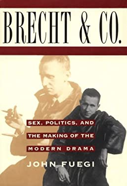 Brecht and Company: Sex, Politics, and the Making of the Modern Drama 9780802115294