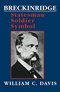 Breckinridge: Statesman, Soldier, Symbol 9780807118054