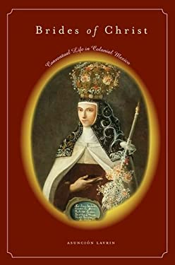 Brides of Christ: Conventual Life in Colonial Mexico 9780804752831
