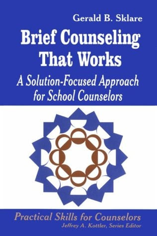 Brief Counseling That Works: A Solution-Focused Approach for School Counselors 9780803964679