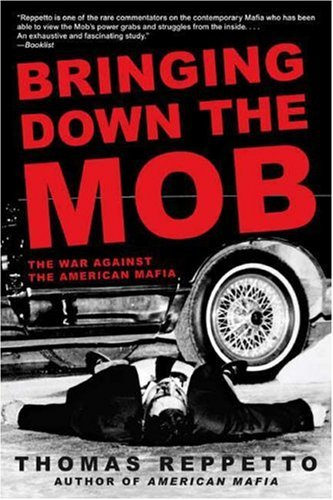 Bringing Down the Mob: The War Against the American Mafia 9780805086591