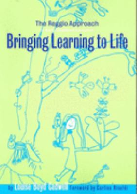 Bringing Learning to Life: Stories of Change and Transformation Inspired by Reggio Emilia 9780807742976