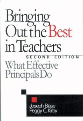 Bringing Out the Best in Teachers: What Effective Principals Do 9780803968615