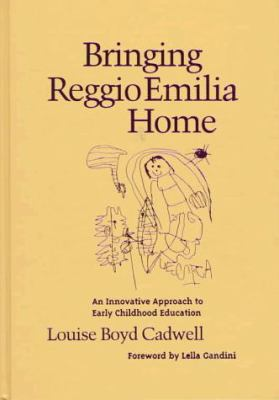 Bringing Reggio Emilia Home: An Innovative Approach to Early Childhood Education 9780807736616