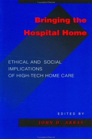 Bringing the Hospital Home: Ethical and Social Implications of High-Tech Home Care 9780801849909