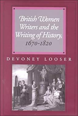 British Women Writers and the Writing of History, 1670-1820 9780801864483