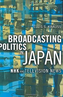 Broadcasting Politics in Japan: Nhk Television News 9780801437489