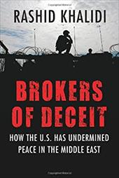 Brokers of Deceit: How the Us Has Undermined Peace in the Middle East 18611469