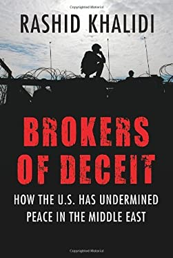 Brokers of Deceit: How the Us Has Undermined Peace in the Middle East 9780807044759