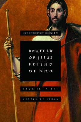 Brother of Jesus, Friend of God: Studies in the Letter of James 9780802809865