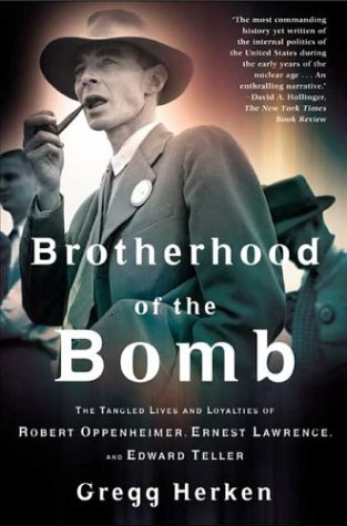 Brotherhood of the Bomb: The Tangled Lives and Loyalties of Robert Oppenheimer, Ernest Lawrence, and Edward Teller 9780805065893