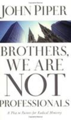 Brothers, We Are Not Professionals: A Plea to Pastors for Radical Ministry 9780805426205
