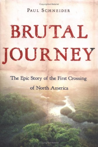 Brutal Journey: The Epic Story of the First Crossing of North America 9780805068351