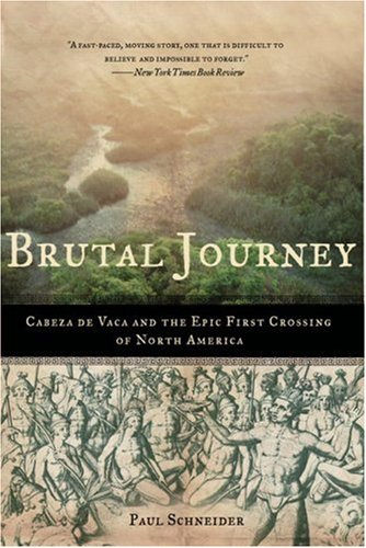 Brutal Journey: Cabeza de Vaca and the Epic First Crossing of North America 9780805083200