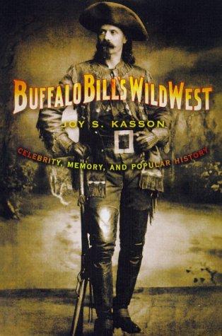 Buffalo Bill's Wild West: Celebrity, Memory, and Popular History 9780809032433