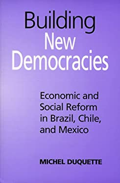 Building New Democracies: Economic and Social Reform in Brazil, Chile, and Mexico 9780802082091