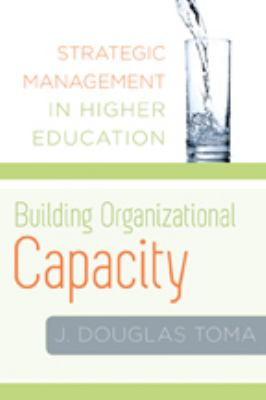 Building Organizational Capacity: Strategic Management in Higher Education 9780801897634