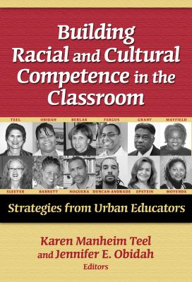 Building Racial and Cultural Competence in the Classroom: Strategies from Urban Educators 9780807748626