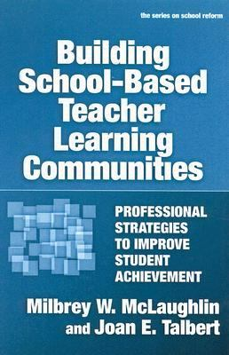 Building School-Based Teacher Learning Communities: Professional Strategies to Improve Student Achievement 9780807746806