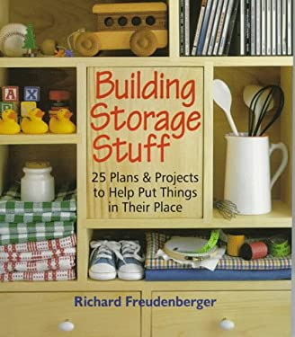 Building Storage Stuff: 24 Plans and Projects to Help Put Things in Their Place