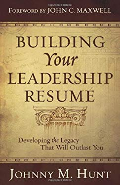 Building Your Leadership Resume: Developing the Legacy That Will Outlast You 9780805449648