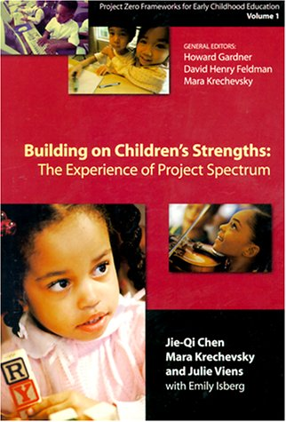 Building on Children's Strength's: The Experience of Project Spectrum, Project Zero Frameworks for Early Childhood Education 9780807737668