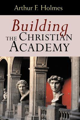 Building the Christian Academy 9780802847447