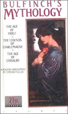 Bulfinch's Mythology: The Age of Fable/The Legend of Charlemagne/The Age of Chivalry 9780808501183