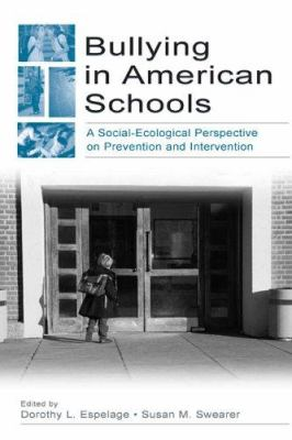 Bullying in American Schools: A Social-Ecological Perspective on Prevention and Intervention 9780805845600