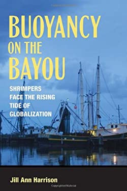 Buoyancy on the Bayou: Shrimpers Face the Rising Tide of Globalization 9780801478338