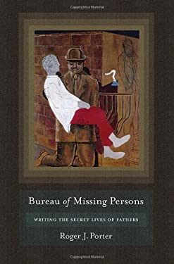 Bureau of Missing Persons: Writing the Secret Lives of Fathers 9780801449871